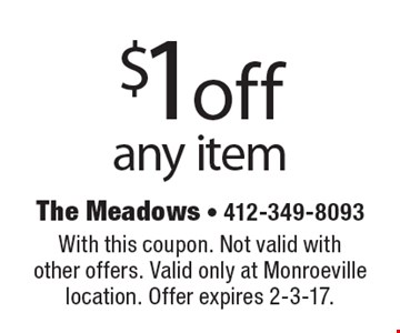 $1 off any item. With this coupon. Not valid with other offers. Valid only at Monroeville location. Offer expires 2-3-17.
