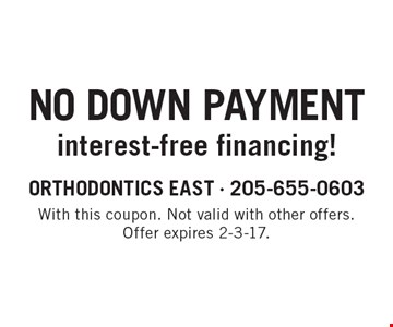 No down payment, interest-free financing! With this coupon. Not valid with other offers. Offer expires 2-3-17.