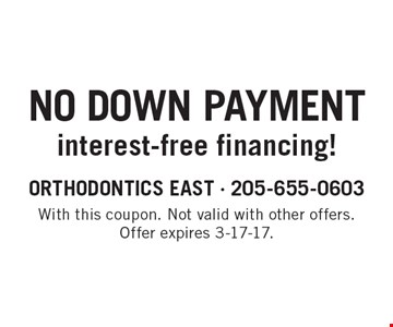 No Down Payment interest-free financing! With this coupon. Not valid with other offers. Offer expires 3-17-17.