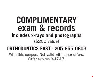 Complimentary exam & records includes x-rays and photographs ($200 value). With this coupon. Not valid with other offers. Offer expires 3-17-17.