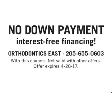 No Down Payment interest-free financing! With this coupon. Not valid with other offers. Offer expires 4-28-17.