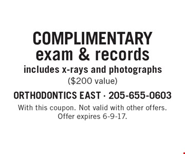 complimentary exam & records includes x-rays and photographs ($200 value). With this coupon. Not valid with other offers. Offer expires 6-9-17.