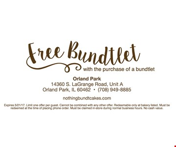 Free Bundtlet with the purchase of a bundtlet Expires 5/21/17. Limit one offer per guest. Cannot be combined with any other offer. Redeemable only at bakery listed. Must be redeemed at the time of placing phone order. Must be claimed in-store during normal business hours. No cash value.