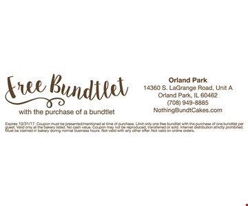 Free Bundtlet with the purchase of a bundtlet Expires 10/31/17. Coupon must be presented/mentioned at time of purchase. Limit only one free bundtlet with the purchase of one bundtlet per guest. Valid only at the bakery listed. No cash value. Coupon may not be reproduced, transferred or sold. Internet distribution strictly prohibited. Must be claimed in bakery during normal business hours. Not valid with any other offer. Not valid on online orders.