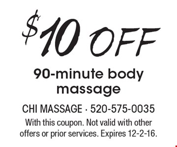 $10 Off 90-minute body massage. With this coupon. Not valid with other offers or prior services. Expires 12-2-16.