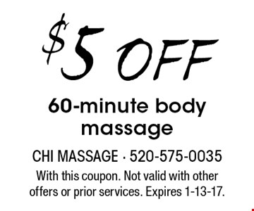 $5 Off 60-minute body massage. With this coupon. Not valid with other offers or prior services. Expires 1-13-17.