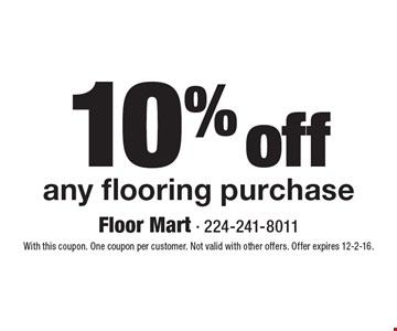 10% off any flooring purchase. With this coupon. One coupon per customer. Not valid with other offers. Offer expires 12-2-16.