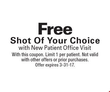 Free Shot Of Your Choice with New Patient Office Visit. With this coupon. Limit 1 per patient. Not valid with other offers or prior purchases. Offer expires 3-31-17.