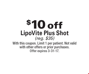 $10 off LipoVite Plus Shot (reg. $35). With this coupon. Limit 1 per patient. Not valid with other offers or prior purchases. Offer expires 3-31-17.