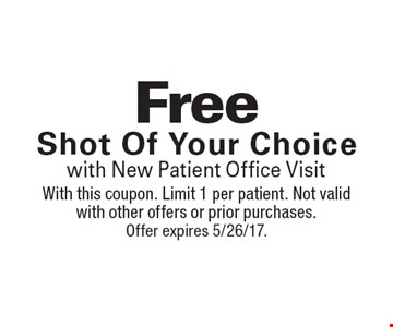 Free Shot Of Your Choice with New Patient Office Visit. With this coupon. Limit 1 per patient. Not valid with other offers or prior purchases. Offer expires 5/26/17.