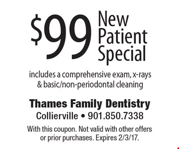 $99 New Patient Special includes a comprehensive exam, x-rays & basic/non-periodontal cleaning. With this coupon. Not valid with other offers or prior purchases. Expires 2/3/17.