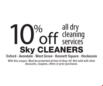 10% off all dry cleaning services. With this coupon. Must be presented at time of drop-off. Not valid with other discounts, coupons, offers or prior purchases.