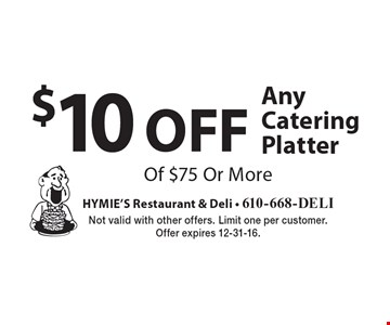 $10 OFF Any Catering Platter Of $75 Or More. Not valid with other offers. Limit one per customer.Offer expires 12-31-16.