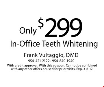 Only $299 In-Office Teeth Whitening. With credit approval. With this coupon. Cannot be combined with any other offers or used for prior visits. Exp. 3-6-17.