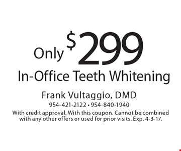 Only $299 In-Office Teeth Whitening. With credit approval. With this coupon. Cannot be combined with any other offers or used for prior visits. Exp. 4-3-17.