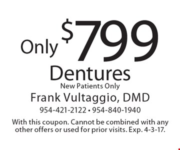 Only $799 Dentures. New Patients Only. With this coupon. Cannot be combined with any other offers or used for prior visits. Exp. 4-3-17.