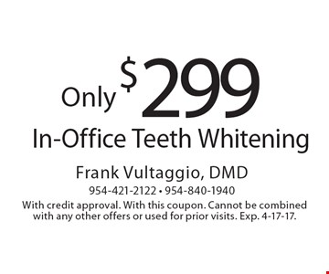 Only $299 In-Office Teeth Whitening. With credit approval. With this coupon. Cannot be combined with any other offers or used for prior visits. Exp. 4-17-17.