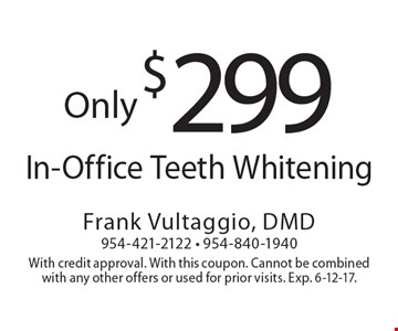 Only $299 In-Office Teeth Whitening. With credit approval. With this coupon. Cannot be combined with any other offers or used for prior visits. Exp. 6-12-17.