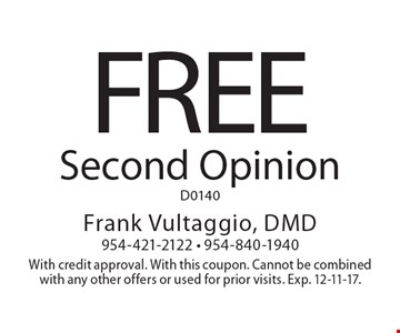 Free Second Opinion. D0140. With credit approval. With this coupon. Cannot be combined with any other offers or used for prior visits. Exp. 12-11-17.