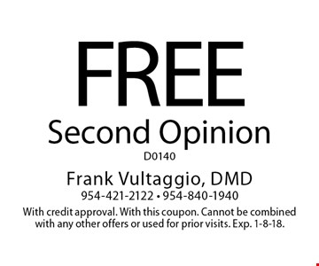 Free Second Opinion. D0140. With credit approval. With this coupon. Cannot be combined with any other offers or used for prior visits. Exp. 1-8-18.