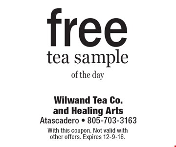 free tea sample of the day. With this coupon. Not valid withother offers. Expires 12-9-16.