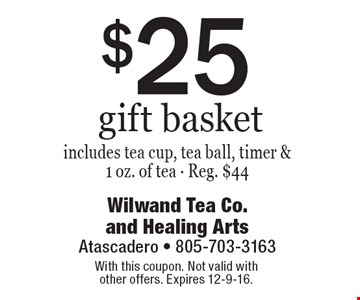 $25 gift basket includes tea cup, tea ball, timer & 1 oz. of tea - Reg. $44. With this coupon. Not valid with other offers. Expires 12-9-16.