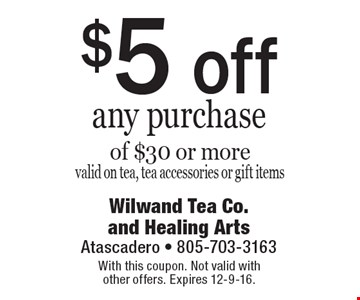 $5 off any purchase of $30 or more valid on tea, tea accessories or gift items. With this coupon. Not valid with other offers. Expires 12-9-16.