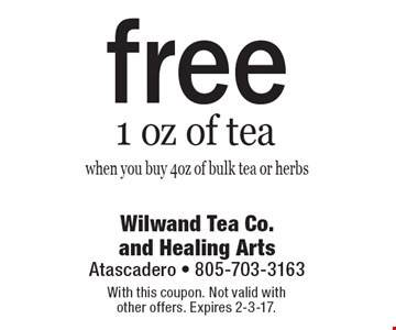 Free 1 oz of tea when you buy 4oz of bulk tea or herbs. With this coupon. Not valid with other offers. Expires 2-3-17.