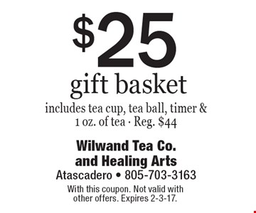 $25 gift basket includes tea cup, tea ball, timer & 1 oz. of tea. Reg. $44. With this coupon. Not valid with other offers. Expires 2-3-17.