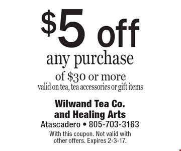 $5 off any purchase of $30 or more valid on tea, tea accessories or gift items. With this coupon. Not valid with other offers. Expires 2-3-17.