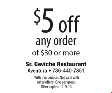 $5 off any order of $30 or more. With this coupon. Not valid withother offers. One per group. Offer expires 12-9-16.