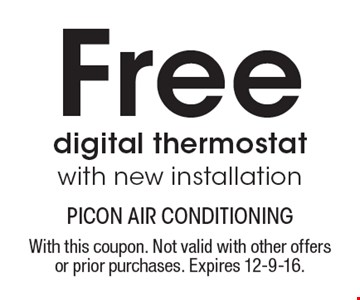 Free digital thermostat with new installation. With this coupon. Not valid with other offers or prior purchases. Expires 12-9-16.