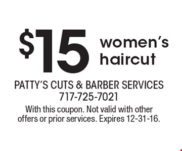 $15 women's haircut. With this coupon. Not valid with other offers or prior services. Expires 12-31-16.