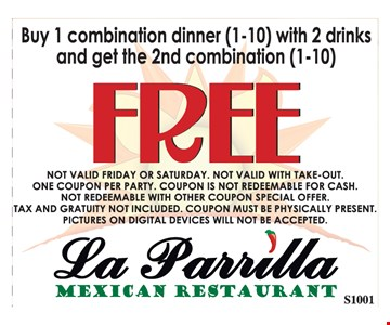 Free combination dinner. Buy 1 combination dinner (1-10) with 2 drinks and get the 2nd combination (1-10) free. Not valid Friday or Saturday. Not valid with take-out. One coupon per party. Coupon is not redeemable for cash. Not redeemable with other coupon special offer. Tax and gratuity not included. Coupon must be physically present. Pictures on digital devices will not be accepted. S1001