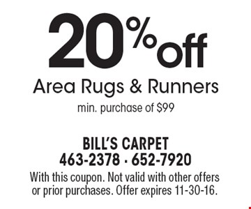20% off Area Rugs & Runners. Min. purchase of $99. With this coupon. Not valid with other offers or prior purchases. Offer expires 11-30-16.