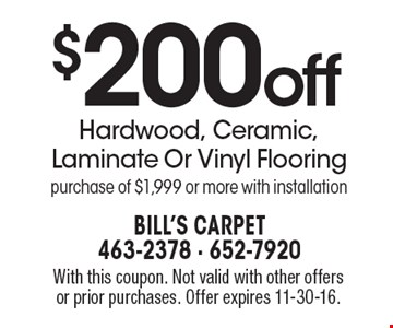 $200 off Hardwood, Ceramic, Laminate Or Vinyl Flooring purchase of $1,999 or more with installation. With this coupon. Not valid with other offers or prior purchases. Offer expires 11-30-16.