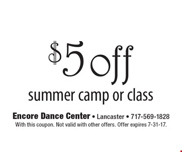 $5 off summer camp or class. With this coupon. Not valid with other offers. Offer expires 7-31-17.
