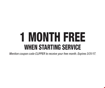 1 MONTH FREE WHEN STARTING SERVICE. Mention coupon code CLIPPER to receive your free month. Expires 3/31/17.