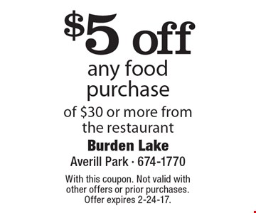 $5 off any food purchase of $30 or more from the restaurant. With this coupon. Not valid with other offers or prior purchases. Offer expires 2-24-17.