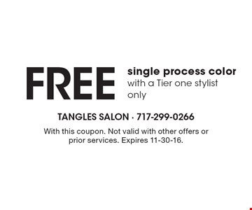 free single process color with a Tier one stylist only. With this coupon. Not valid with other offers or prior services. Expires 11-30-16.