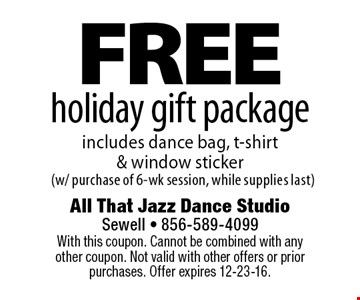 Free holiday gift package, includes dance bag, t-shirt & window sticker (w/ purchase of 6-wk session, while supplies last). With this coupon. Cannot be combined with any other coupon. Not valid with other offers or prior purchases. Offer expires 12-23-16.