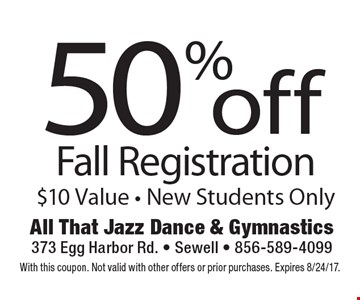 50% off Fall Registration. $10 Value. New Students Only. With this coupon. Not valid with other offers or prior purchases. Expires 8/24/17.