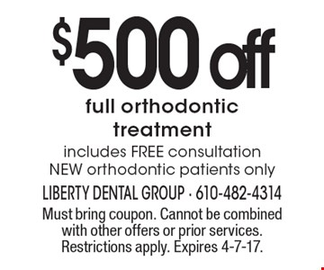 $500 off full orthodontic treatment includes FREE consultation NEW orthodontic patients only. Must bring coupon. Cannot be combined with other offers or prior services. Restrictions apply. Expires 4-7-17.