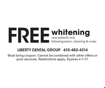 Free whitening new patients only following exam, cleaning & x-rays. Must bring coupon. Cannot be combined with other offers or prior services. Restrictions apply. Expires 4-7-17.
