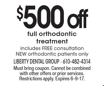 $500 off full orthodontic treatment includes FREE consultation NEW orthodontic patients only. Must bring coupon. Cannot be combined with other offers or prior services. Restrictions apply. Expires 6-9-17.