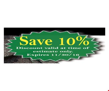 Save 10%. Discount valid at tine of estimate only.