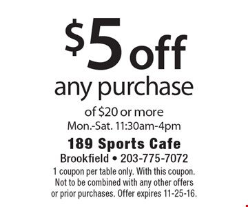 $5 off any purchase of $20 or more. Mon.-Sat. 11:30am-4pm. 1 coupon per table only. With this coupon. Not to be combined with any other offers or prior purchases. Offer expires 11-25-16.