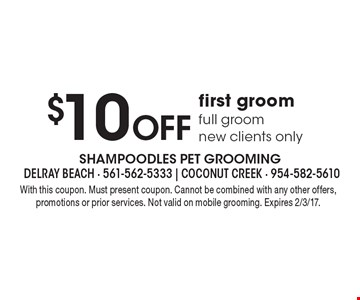 $10 Off first groomfull groom new clients only. With this coupon. Must present coupon. Cannot be combined with any other offers, promotions or prior services. Not valid on mobile grooming. Expires 2/3/17.