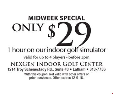 Midweek Special. $29 for 1 hour on our indoor golf simulator valid for up to 4 players - before 3pm. With this coupon. Not valid with other offers or prior purchases. Offer expires 12-9-16.