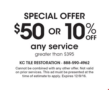 Special Offer. $50 Or 10% Off Any Service Greater Than $395. Cannot be combined with any other offer. Not valid on prior services. This ad must be presented at time of estimate to apply. Expires 12/9/16.